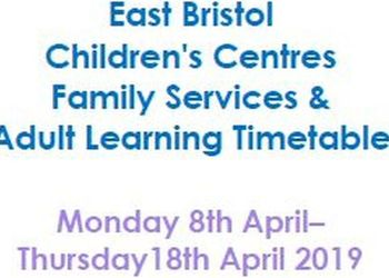 East Bristol Children's Centres' Family Services Timetable - Easter Holiday